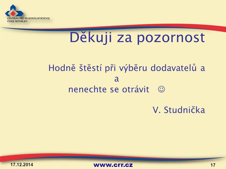 www.crr.cz 17.12.2014 17 Děkuji za pozornost Hodně štěstí při výběru dodavatelů a a nenechte se otrávit V.