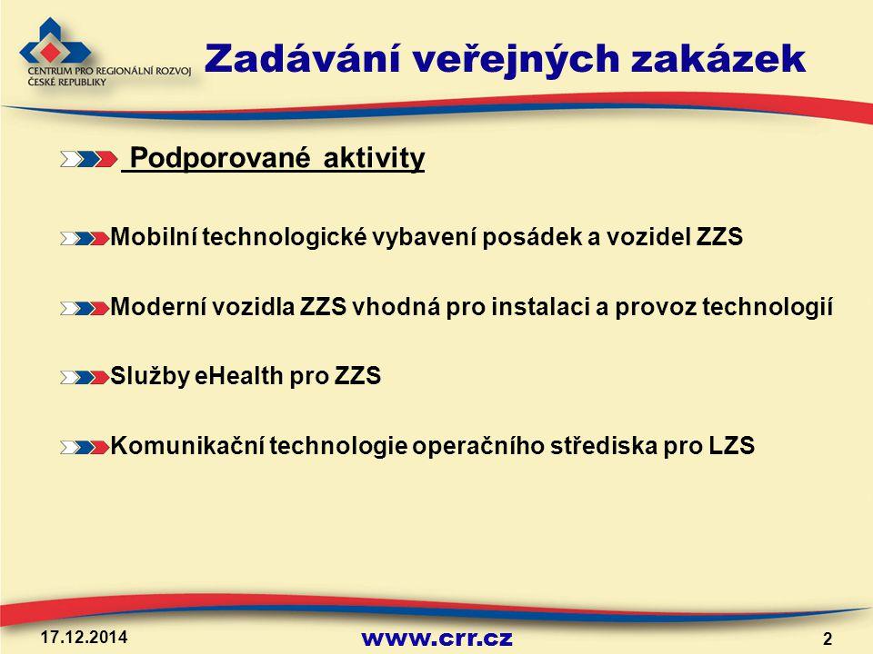 www.crr.cz 17.12.2014 2 Zadávání veřejných zakázek Podporované aktivity Mobilní technologické vybavení posádek a vozidel ZZS Moderní vozidla ZZS vhodná pro instalaci a provoz technologií Služby eHealth pro ZZS Komunikační technologie operačního střediska pro LZS