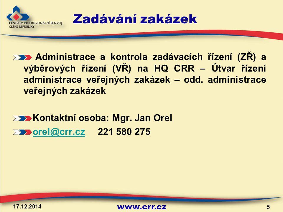 www.crr.cz 17.12.2014 5 Zadávání zakázek Administrace a kontrola zadávacích řízení (ZŘ) a výběrových řízení (VŘ) na HQ CRR – Útvar řízení administrace veřejných zakázek – odd.