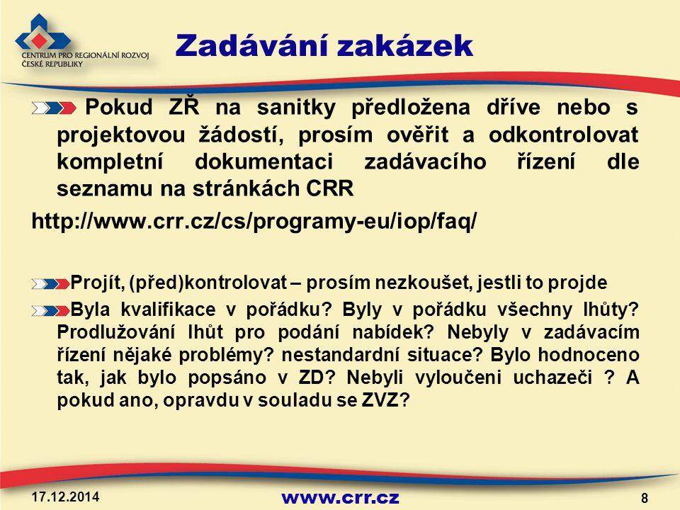 www.crr.cz 17.12.2014 8 Zadávání zakázek Pokud ZŘ na sanitky předložena dříve nebo s projektovou žádostí, prosím ověřit a odkontrolovat kompletní dokumentaci zadávacího řízení dle seznamu na stránkách CRR http://www.crr.cz/cs/programy-eu/iop/faq/ Projít, (před)kontrolovat – prosím nezkoušet, jestli to projde Byla kvalifikace v pořádku.