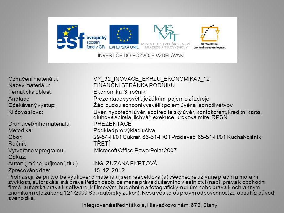 Označení materiálu: VY_32_INOVACE_EKRZU_EKONOMIKA3_12 Název materiálu:FINANČNÍ STRÁNKA PODNIKU Tematická oblast:Ekonomika, 3.