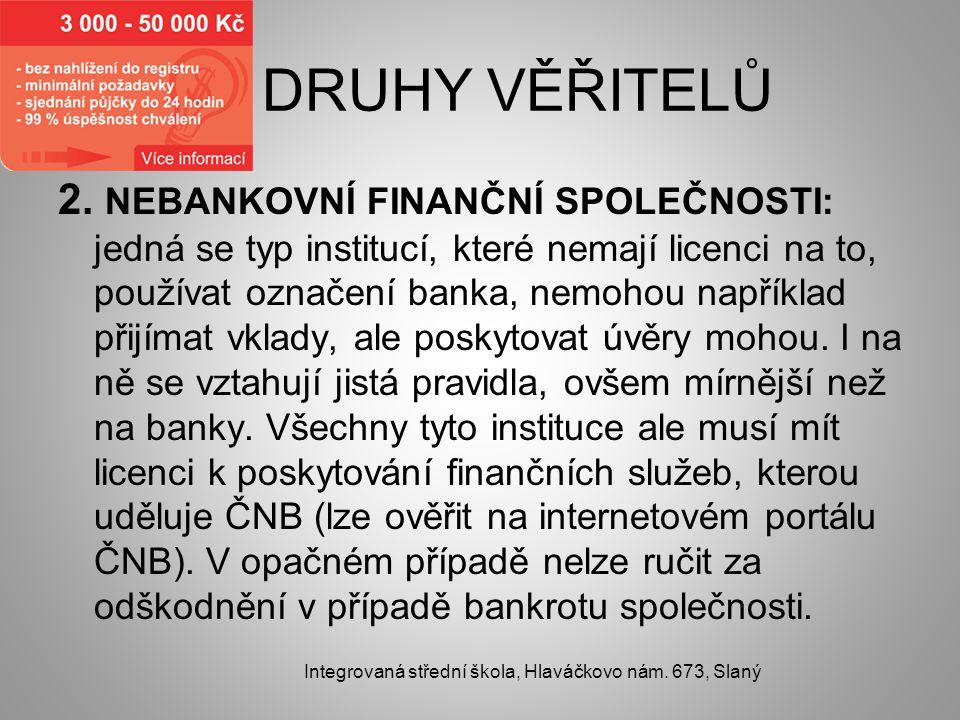 DRUHY VĚŘITELŮ 2. NEBANKOVNÍ FINANČNÍ SPOLEČNOSTI: jedná se typ institucí, které nemají licenci na to, používat označení banka, nemohou například přij