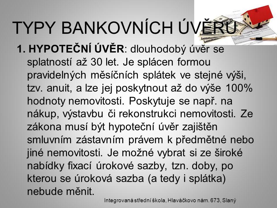 TYPY BANKOVNÍCH ÚVĚRŮ 1. HYPOTEČNÍ ÚVĚR: dlouhodobý úvěr se splatností až 30 let.
