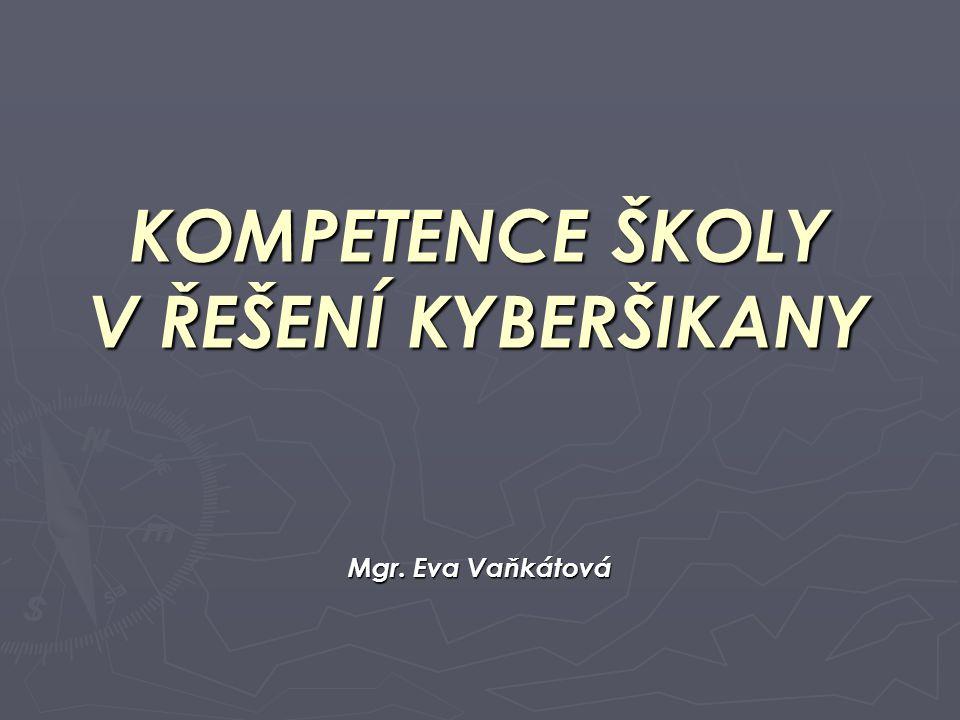 KOMPETENCE ŠKOLY V ŘEŠENÍ KYBERŠIKANY Mgr. Eva Vaňkátová