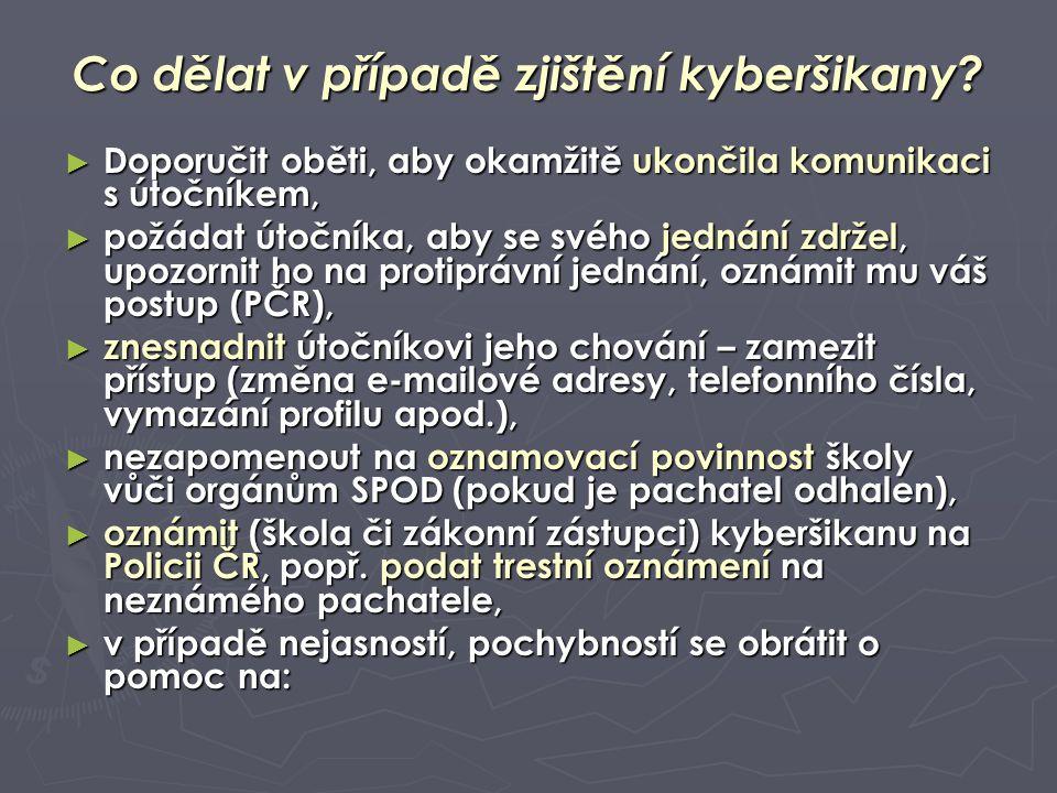 Co dělat v případě zjištění kyberšikany? ► Doporučit oběti, aby okamžitě ukončila komunikaci s útočníkem, ► požádat útočníka, aby se svého jednání zdr