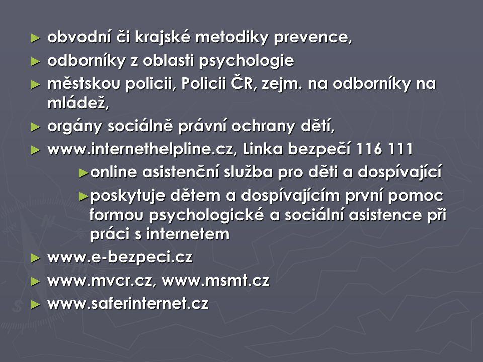 ► obvodní či krajské metodiky prevence, ► odborníky z oblasti psychologie ► městskou policii, Policii ČR, zejm. na odborníky na mládež, ► orgány sociá