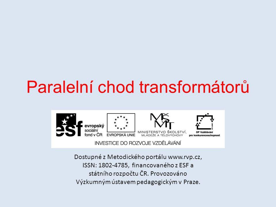 Paralelní chod transformátorů Dostupné z Metodického portálu www.rvp.cz, ISSN: 1802-4785, financovaného z ESF a státního rozpočtu ČR. Provozováno Výzk