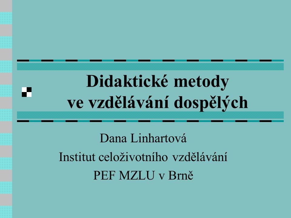 Didaktické metody ve vzdělávání dospělých Dana Linhartová Institut celoživotního vzdělávání PEF MZLU v Brně