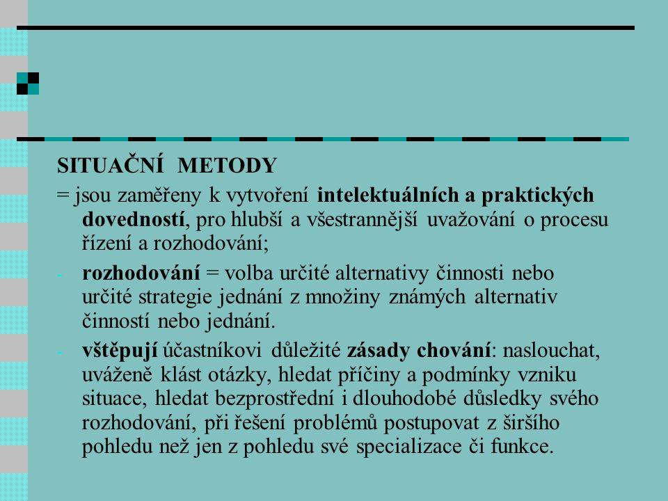 SITUAČNÍ METODY = jsou zaměřeny k vytvoření intelektuálních a praktických dovedností, pro hlubší a všestrannější uvažování o procesu řízení a rozhodov