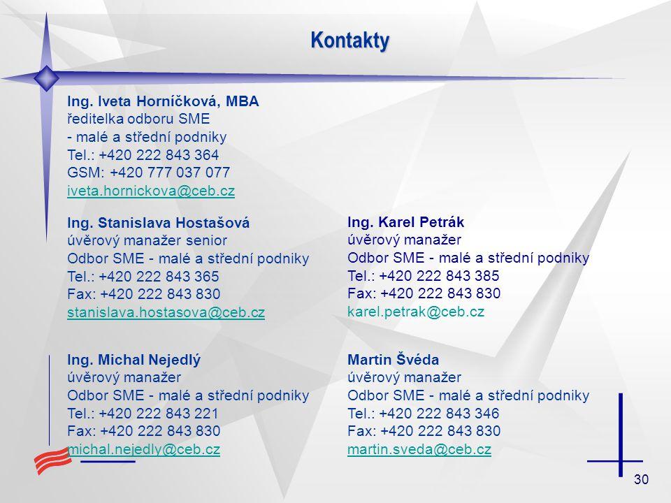 30 Kontakty Ing. Iveta Horníčková, MBA ředitelka odboru SME - malé a střední podniky Tel.: +420 222 843 364 GSM: +420 777 037 077 iveta.hornickova@ceb