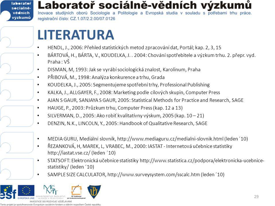 LITERATURA HENDL, J., 2006: Přehled statistických metod zpracování dat, Portál; kap. 2, 3, 15 BÁRTOVÁ, H., BÁRTA, V., KOUDELKA, J.. 2004: Chování spot