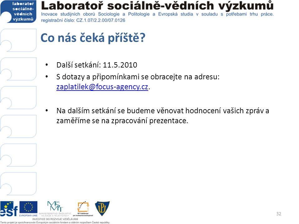 Co nás čeká příště? Další setkání: 11.5.2010 S dotazy a připomínkami se obracejte na adresu: zaplatilek@focus-agency.cz. zaplatilek@focus-agency.cz Na