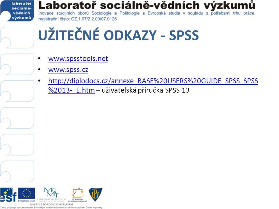 UŽITEČNÉ ODKAZY - SPSS www.spsstools.net www.spss.cz http://diplodocs.cz/annexe_BASE%20USERS%20GUIDE_SPSS_SPSS %2013-_E.htm – uživatelská příručka SPS