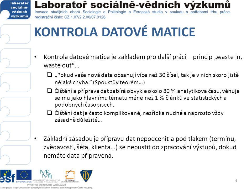 """KONTROLA DATOVÉ MATICE Kontrola datové matice je základem pro další práci – princip """"waste in, waste out""""…  """"Pokud vaše nová data obsahují více než 3"""