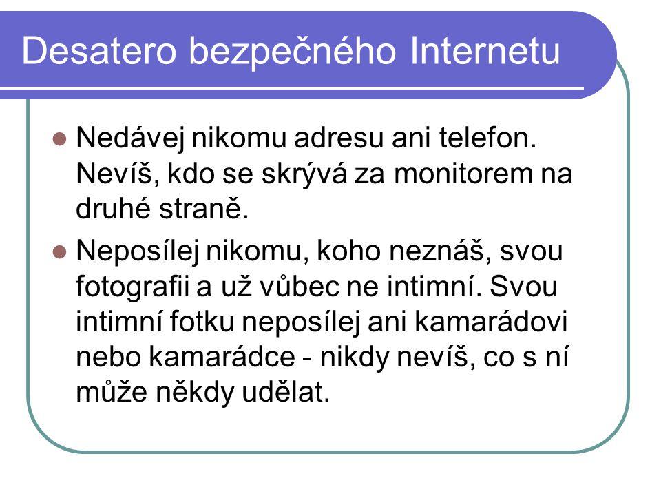 Desatero bezpečného Internetu Nedávej nikomu adresu ani telefon.