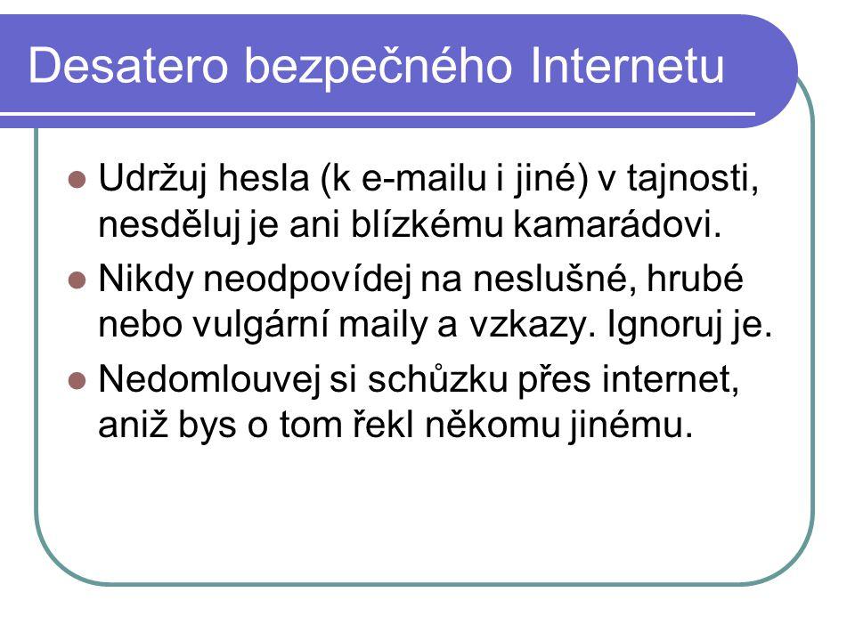 Desatero bezpečného Internetu Udržuj hesla (k e-mailu i jiné) v tajnosti, nesděluj je ani blízkému kamarádovi.