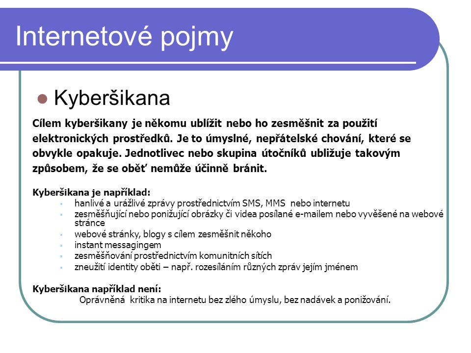 Internetové pojmy Kyberšikana Cílem kyberšikany je někomu ublížit nebo ho zesměšnit za použití elektronických prostředků.