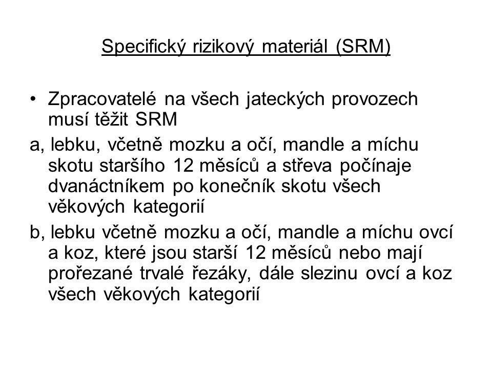 Specifický rizikový materiál (SRM) Zpracovatelé na všech jateckých provozech musí těžit SRM a, lebku, včetně mozku a očí, mandle a míchu skotu staršíh