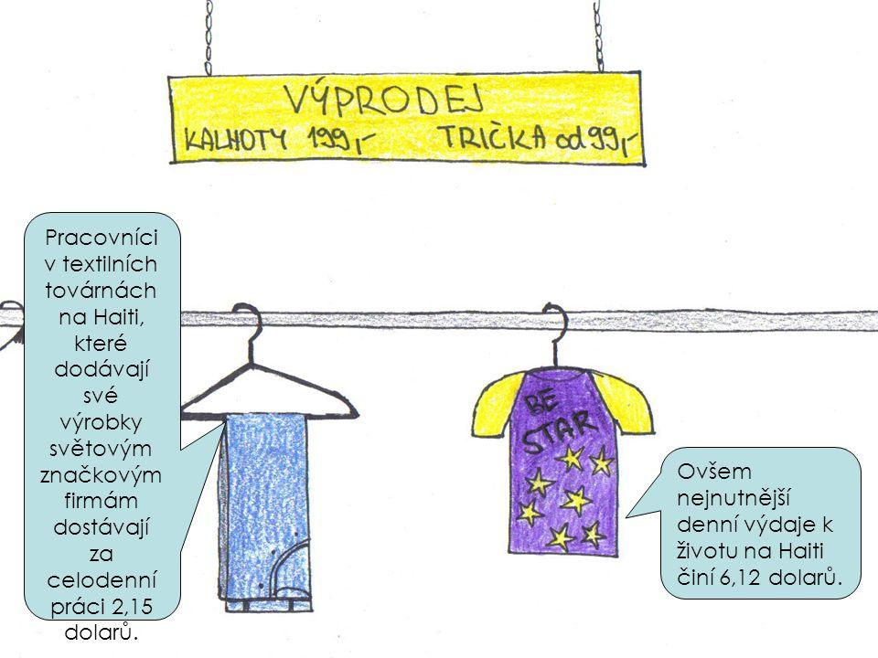 Pracovníci v textilních továrnách na Haiti, které dodávají své výrobky světovým značkovým firmám dostávají za celodenní práci 2,15 dolarů.
