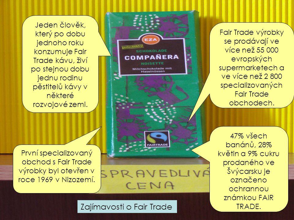 Jeden člověk, který po dobu jednoho roku konzumuje Fair Trade kávu, živí po stejnou dobu jednu rodinu pěstitelů kávy v některé rozvojové zemi.