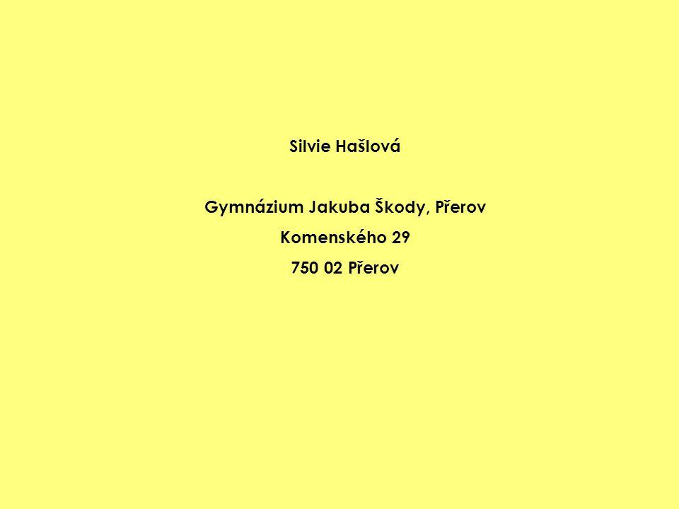 Silvie Hašlová Gymnázium Jakuba Škody, Přerov Komenského 29 750 02 Přerov