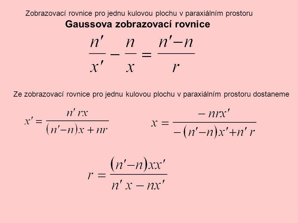 Zobrazovací rovnice pro jednu kulovou plochu v paraxiálním prostoru Gaussova zobrazovací rovnice Ze zobrazovací rovnice pro jednu kulovou plochu v par