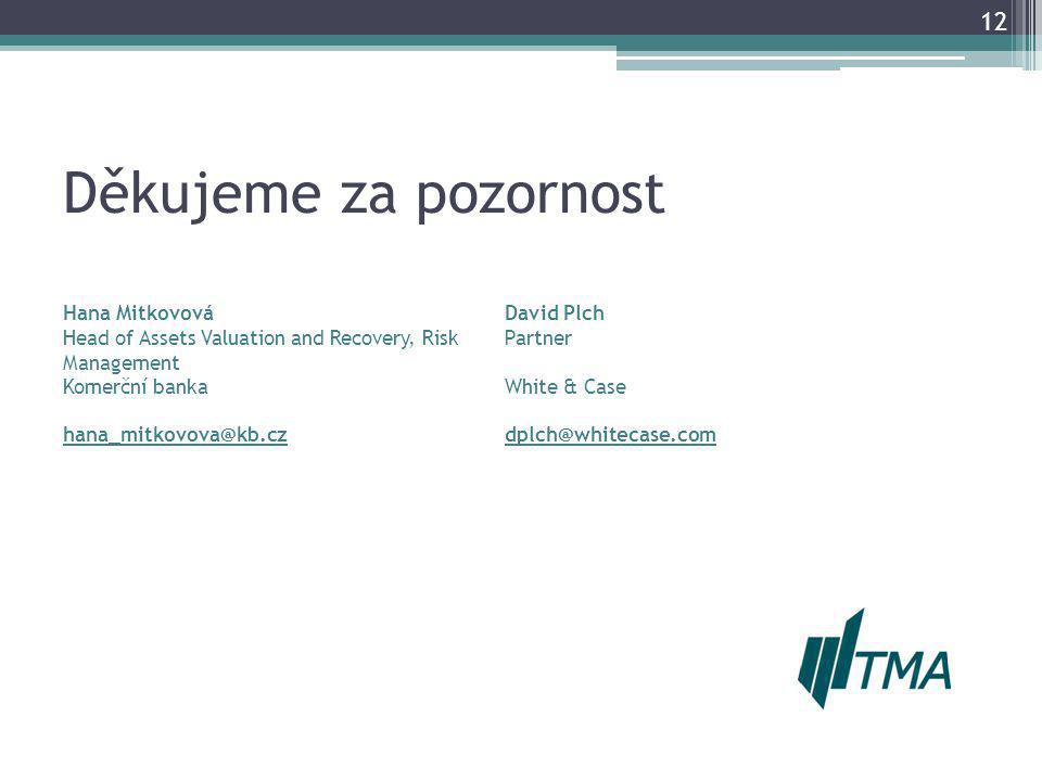 Děkujeme za pozornost 12 Hana MitkovováDavid Plch Head of Assets Valuation and Recovery, Risk Management Komerční banka Partner White & Case hana_mitkovova@kb.czdplch@whitecase.com