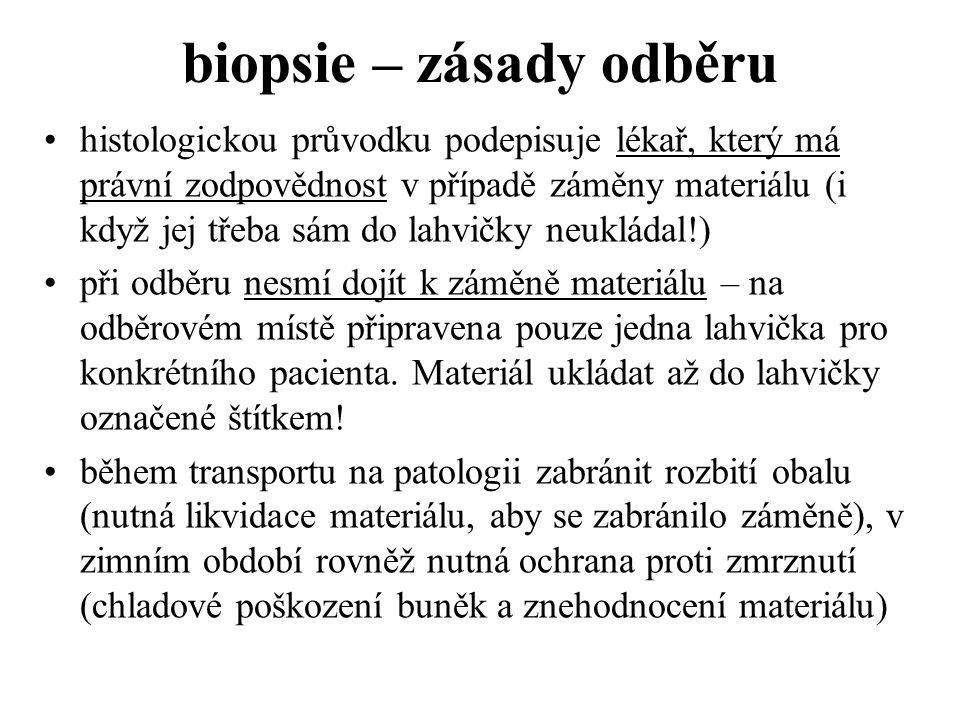 biopsie – zásady odběru histologickou průvodku podepisuje lékař, který má právní zodpovědnost v případě záměny materiálu (i když jej třeba sám do lahv