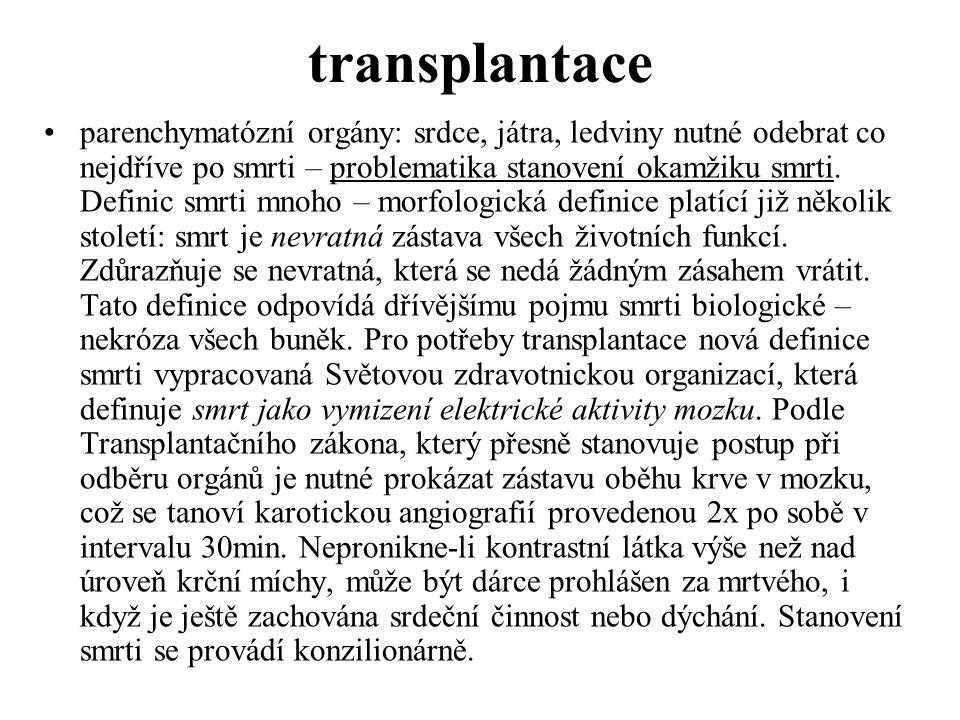 transplantace parenchymatózní orgány: srdce, játra, ledviny nutné odebrat co nejdříve po smrti – problematika stanovení okamžiku smrti. Definic smrti
