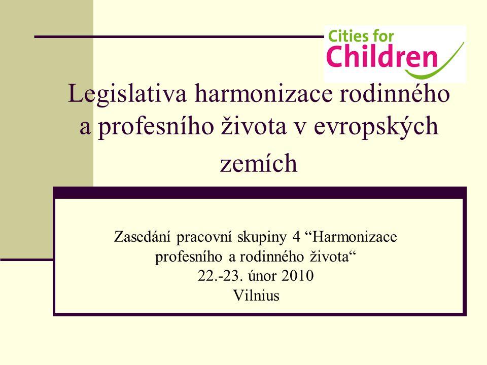 """Legislativa harmonizace rodinného a profesního života v evropských zemích Zasedání pracovní skupiny 4 """"Harmonizace profesního a rodinného života"""" 22.-"""
