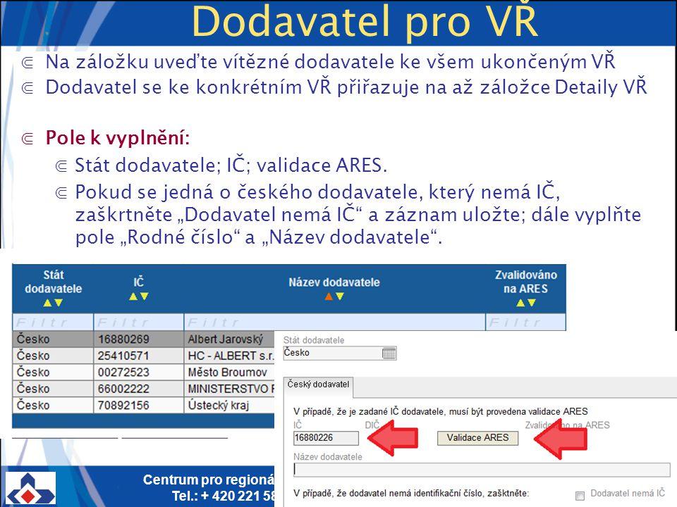 Centrum pro regionální rozvoj ČR; Vinohradská 46, 120 00 Praha 2; Tel.: + 420 221 580 201; Fax: + 420 221 580 284 www.crr.czwww.crr.cz 17 Dodavatel pro VŘ ⋐Na záložku uveďte vítězné dodavatele ke všem ukončeným VŘ ⋐Dodavatel se ke konkrétním VŘ přiřazuje na až záložce Detaily VŘ ⋐Pole k vyplnění: ⋐Stát dodavatele; IČ; validace ARES.