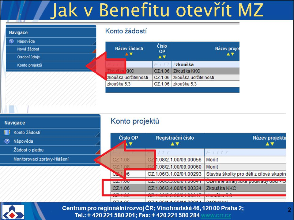 Centrum pro regionální rozvoj ČR; Vinohradská 46, 120 00 Praha 2; Tel.: + 420 221 580 201; Fax: + 420 221 580 284 www.crr.czwww.crr.cz 2 Jak v Benefitu otevřít MZ