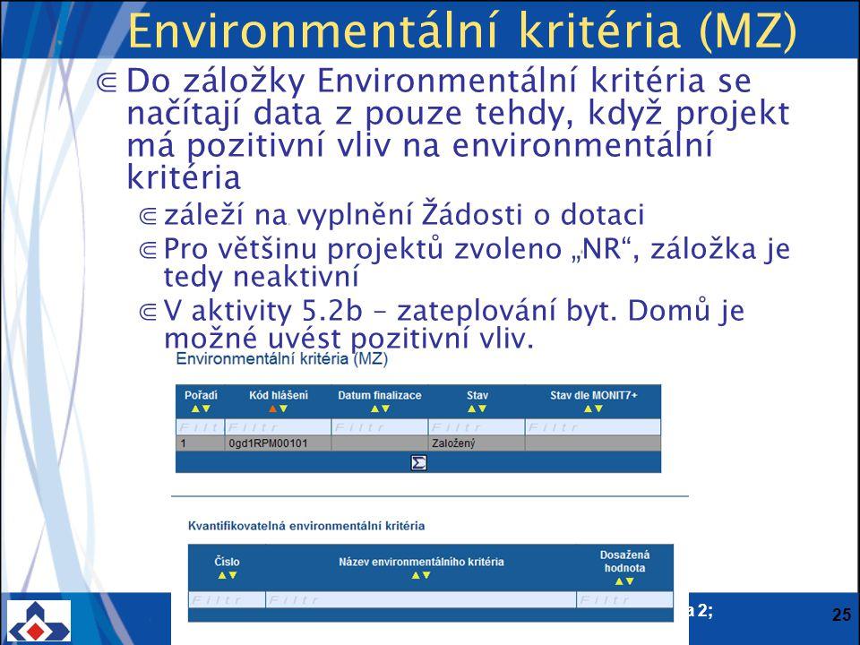 """Centrum pro regionální rozvoj ČR; Vinohradská 46, 120 00 Praha 2; Tel.: + 420 221 580 201; Fax: + 420 221 580 284 www.crr.czwww.crr.cz 25 Environmentální kritéria (MZ) ⋐Do záložky Environmentální kritéria se načítají data z pouze tehdy, když projekt má pozitivní vliv na environmentální kritéria ⋐záleží na vyplnění Žádosti o dotaci ⋐Pro většinu projektů zvoleno """"NR , záložka je tedy neaktivní ⋐V aktivity 5.2b – zateplování byt."""