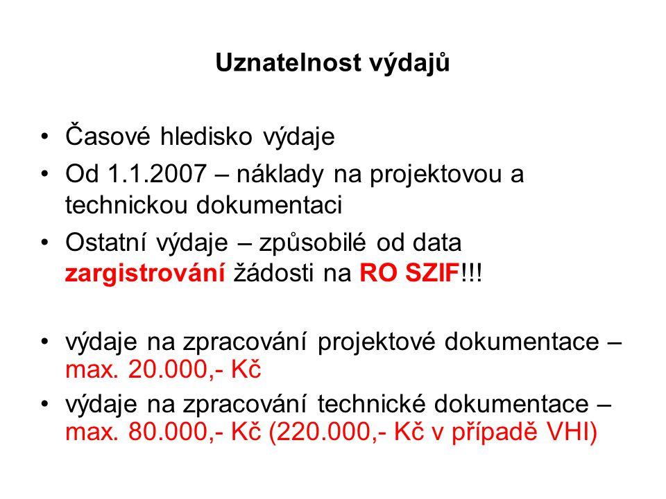 Uznatelnost výdajů Časové hledisko výdaje Od 1.1.2007 – náklady na projektovou a technickou dokumentaci Ostatní výdaje – způsobilé od data zargistrování žádosti na RO SZIF!!.