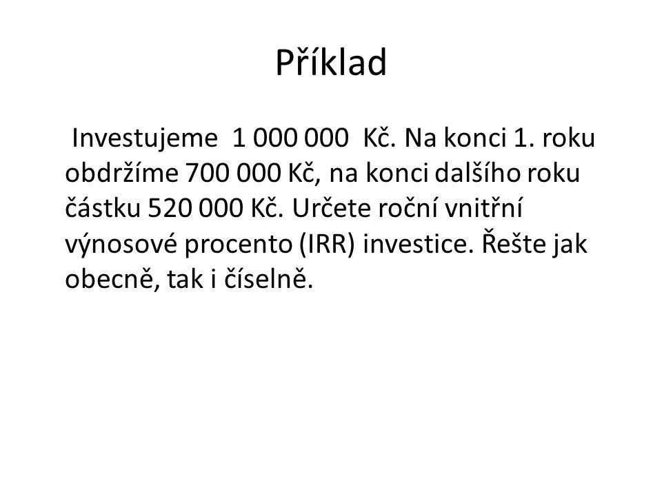 Příklad Investujeme 1 000 000 Kč. Na konci 1. roku obdržíme 700 000 Kč, na konci dalšího roku částku 520 000 Kč. Určete roční vnitřní výnosové procent