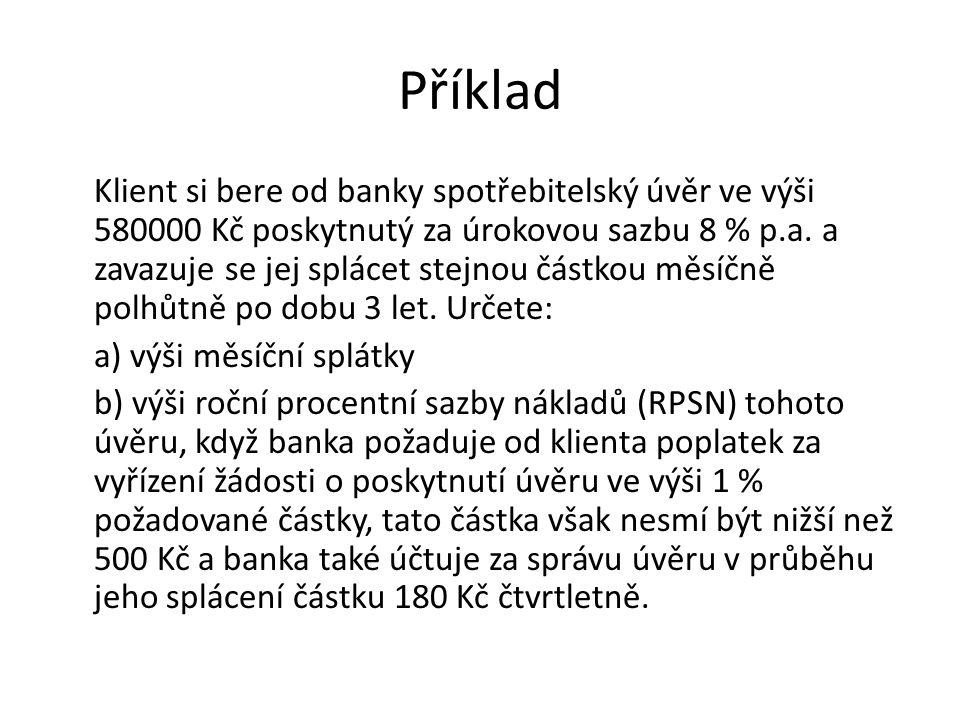 Příklad Klient si bere od banky spotřebitelský úvěr ve výši 580000 Kč poskytnutý za úrokovou sazbu 8 % p.a.