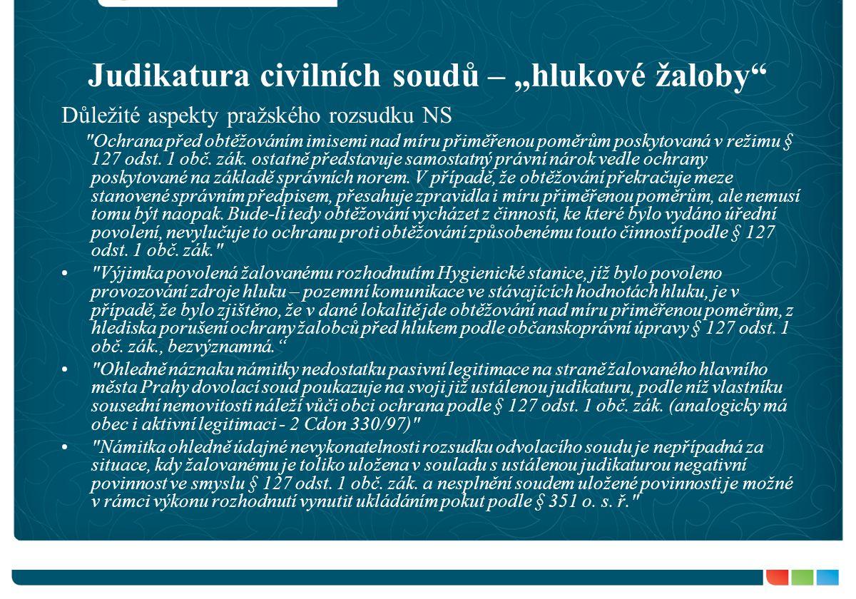 """Judikatura civilních soudů – """"hlukové žaloby Důležité aspekty pražského rozsudku NS Ochrana před obtěžováním imisemi nad míru přiměřenou poměrům poskytovaná v režimu § 127 odst."""