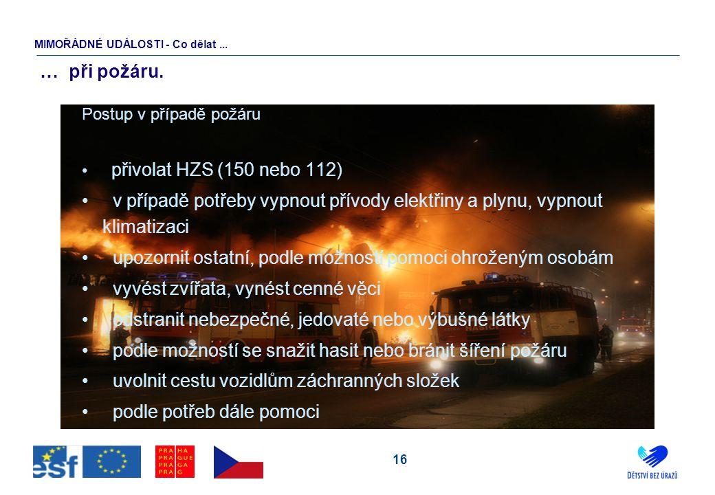 16 … při požáru. Postup v případě požáru přivolat HZS (150 nebo 112) v případě potřeby vypnout přívody elektřiny a plynu, vypnout klimatizaci upozorni