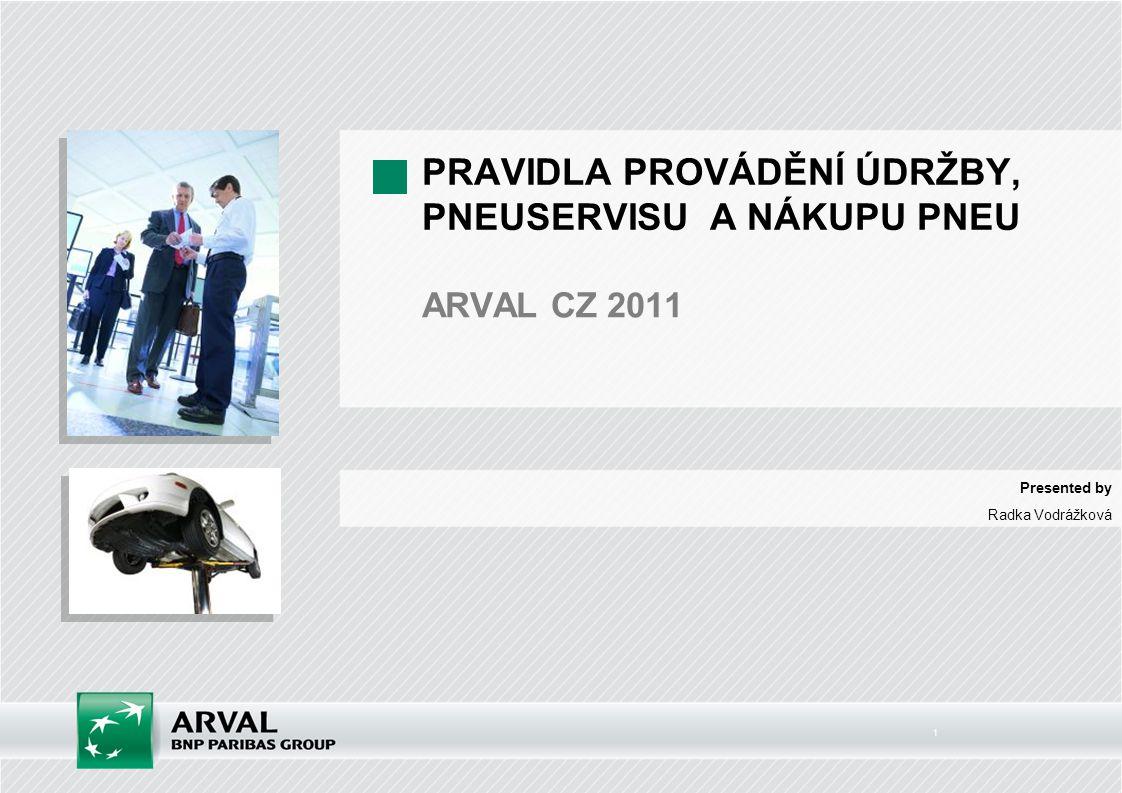 1 PRAVIDLA PROVÁDĚNÍ ÚDRŽBY, PNEUSERVISU A NÁKUPU PNEU ARVAL CZ 2011 Presented by Radka Vodrážková