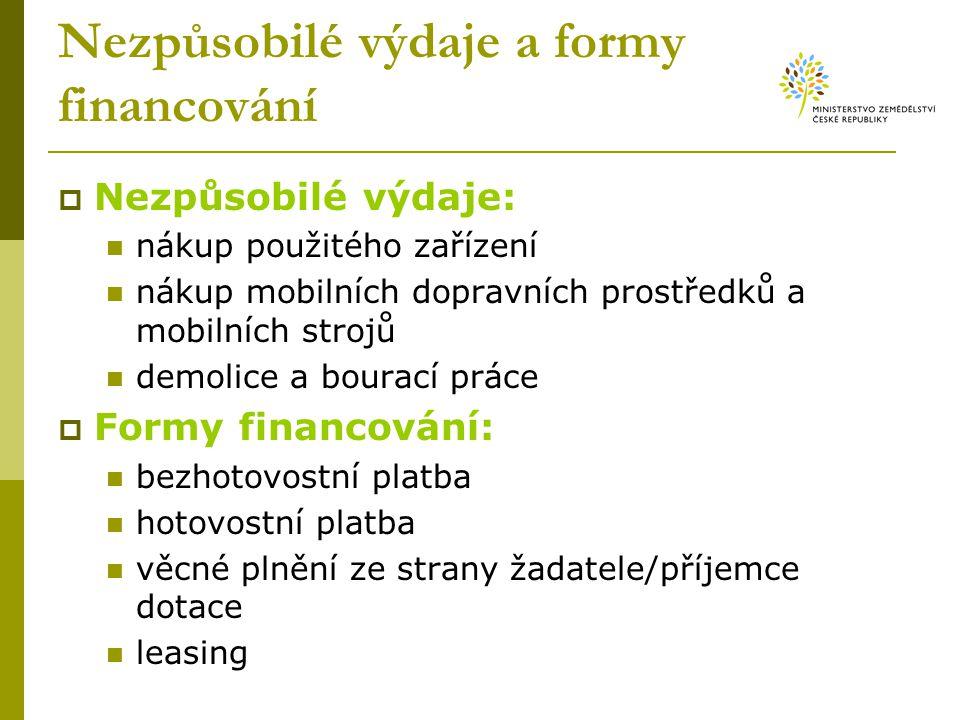 Nezpůsobilé výdaje a formy financování  Nezpůsobilé výdaje: nákup použitého zařízení nákup mobilních dopravních prostředků a mobilních strojů demolic