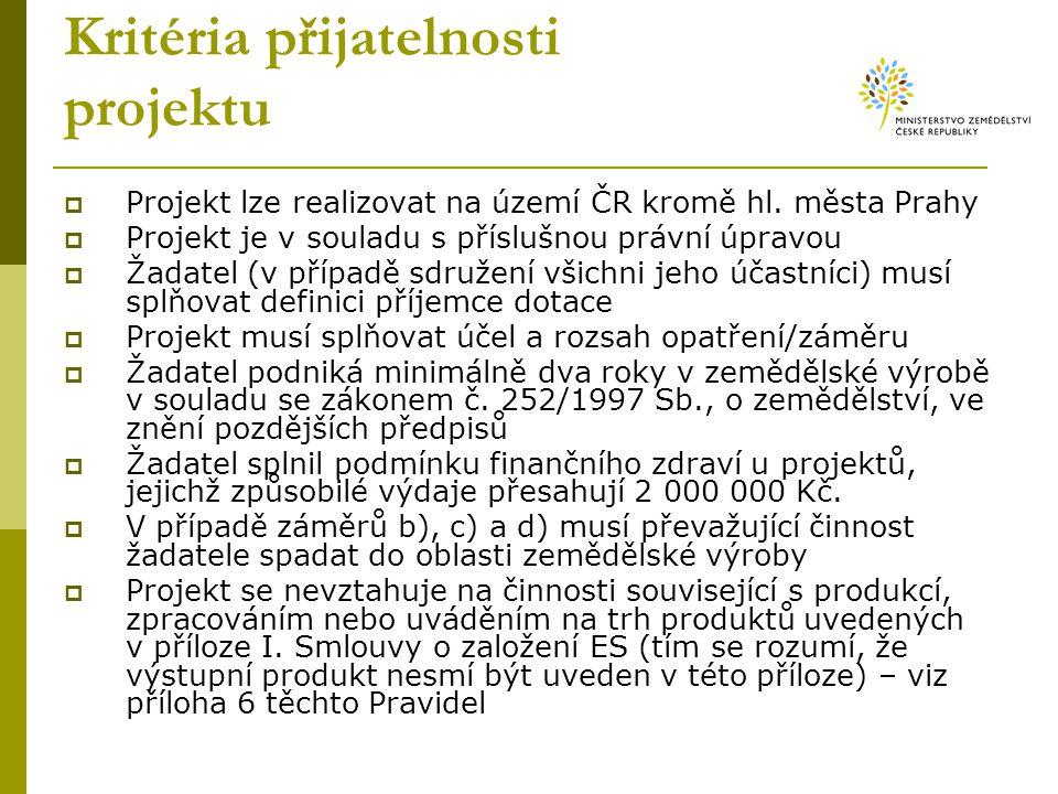 Kritéria přijatelnosti projektu  Projekt lze realizovat na území ČR kromě hl. města Prahy  Projekt je v souladu s příslušnou právní úpravou  Žadate