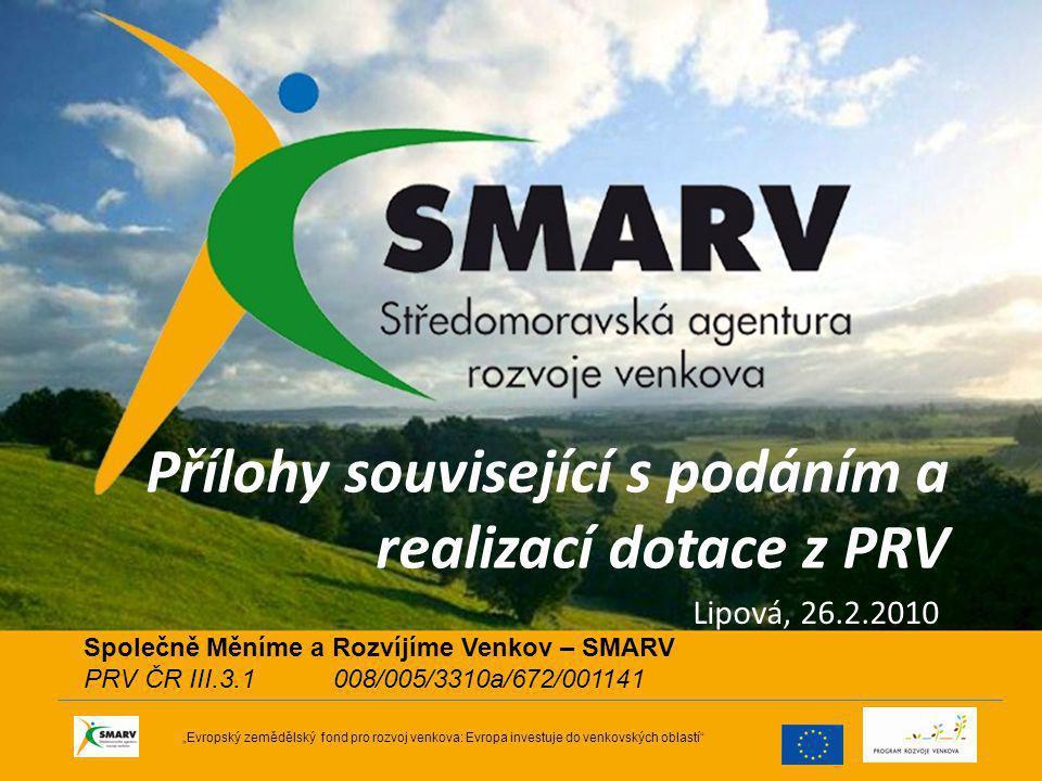 """Přílohy související s podáním a realizací dotace z PRV Lipová, 26.2.2010 """"Evropský zemědělský fond pro rozvoj venkova: Evropa investuje do venkovských oblastí Společně Měníme a Rozvíjíme Venkov – SMARV PRV ČR III.3.1 008/005/3310a/672/001141"""