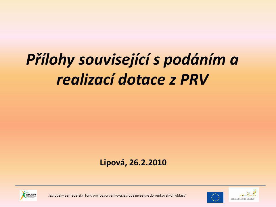 """Přílohy související s podáním a realizací dotace z PRV Lipová, 26.2.2010 """"Evropský zemědělský fond pro rozvoj venkova: Evropa investuje do venkovských oblastí"""
