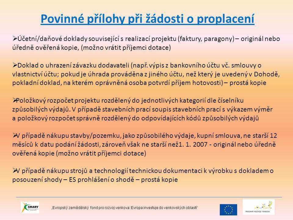 """Povinné přílohy při žádosti o proplacení """"Evropský zemědělský fond pro rozvoj venkova: Evropa investuje do venkovských oblastí  Účetní/daňové doklady související s realizací projektu (faktury, paragony) – originál nebo úředně ověřená kopie, (možno vrátit příjemci dotace)  Doklad o uhrazení závazku dodavateli (např."""
