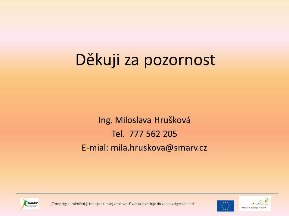 Děkuji za pozornost Ing.Miloslava Hrušková Tel.