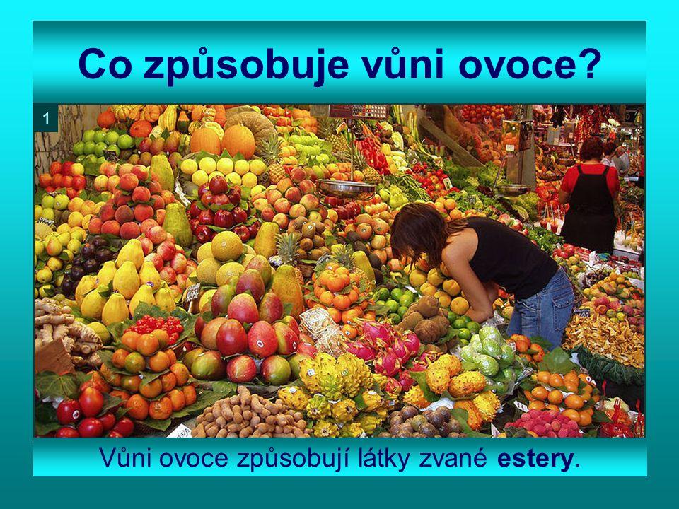 Co způsobuje vůni ovoce? Vůni ovoce způsobují látky zvané estery. 1