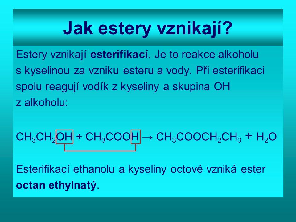 Úkol 1: Najdi estery: a/ Najdi mezi deriváty uhlovodíků estery: CH 3 COOH, HCHO, CH 3 COOCH 2 CH 3, CH 3 OH, HCOOCH 3 b/ Doplň v rovnici chybějící reaktant a produkt: CH 3 COOH + ……… → CH 3 COOCH 3 + ……