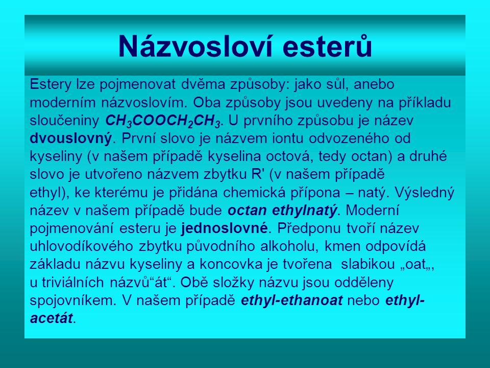 Úkol 2: Pojmenuj estery: a/ HCOOCH 2 CH 3 b/ HCOOCH 3 c/ CH 3 CH 2 CH 2 COOCH 3 d/ CH 3 COOCH 3