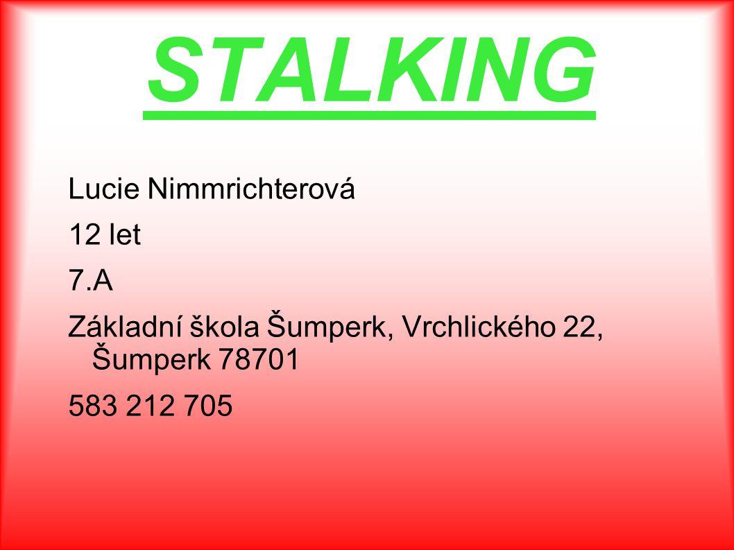 STALKING Lucie Nimmrichterová 12 let 7.A Základní škola Šumperk, Vrchlického 22, Šumperk 78701 583 212 705