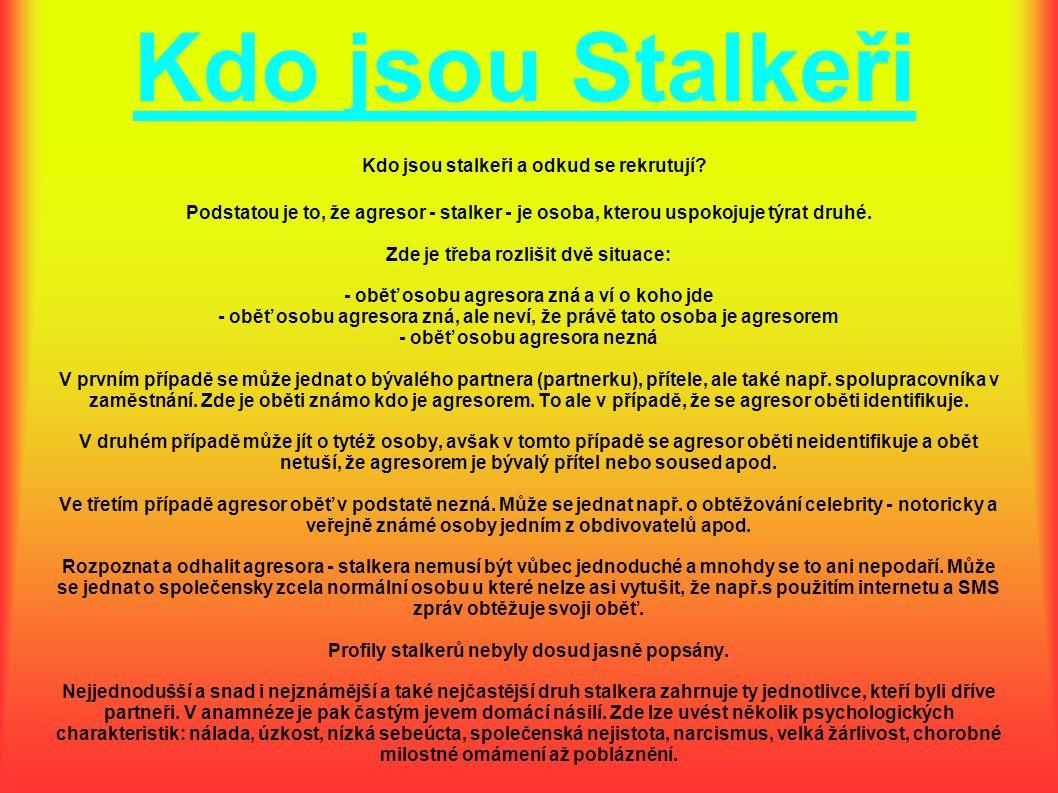 Kdo jsou Stalkeři Kdo jsou stalkeři a odkud se rekrutují? Podstatou je to, že agresor - stalker - je osoba, kterou uspokojuje týrat druhé. Zde je třeb